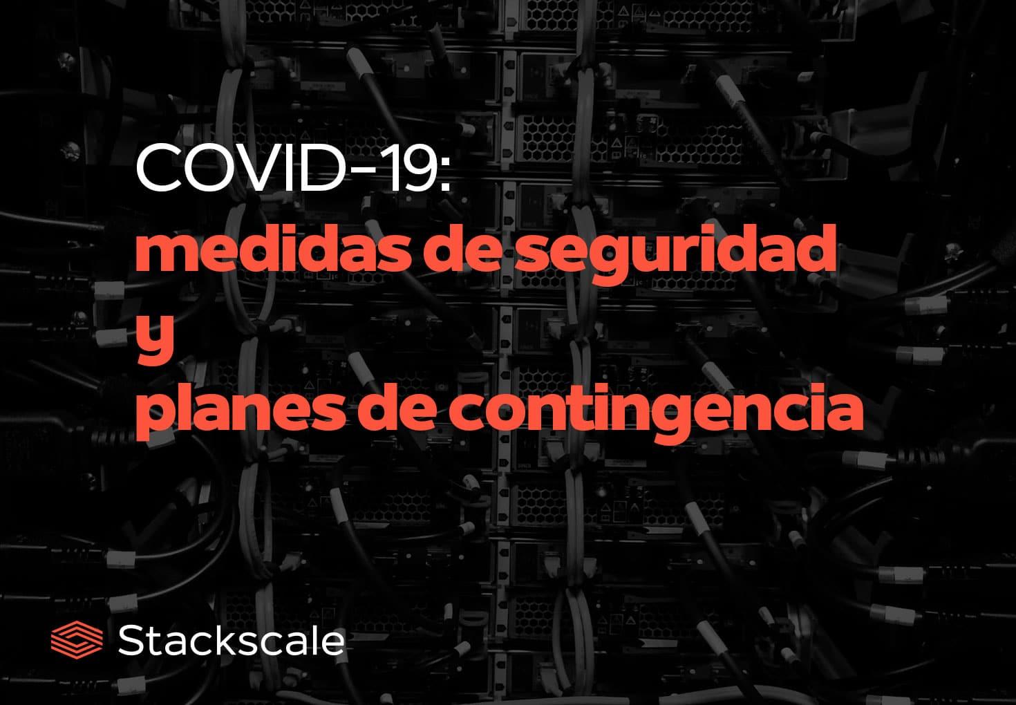 Planes de contingencia y medidas de seguridad de Stackscale durante la pandemia de COVID-19